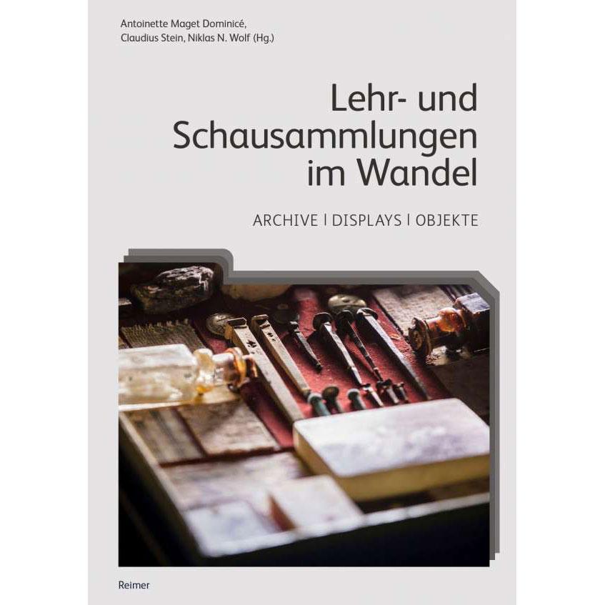 Lehr- und Schausammlungen im Wandel - Archive, Displays, Objekte