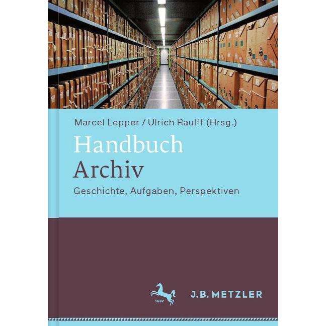 Handbuch Archiv - Geschichte, Aufgaben, Perspektiven