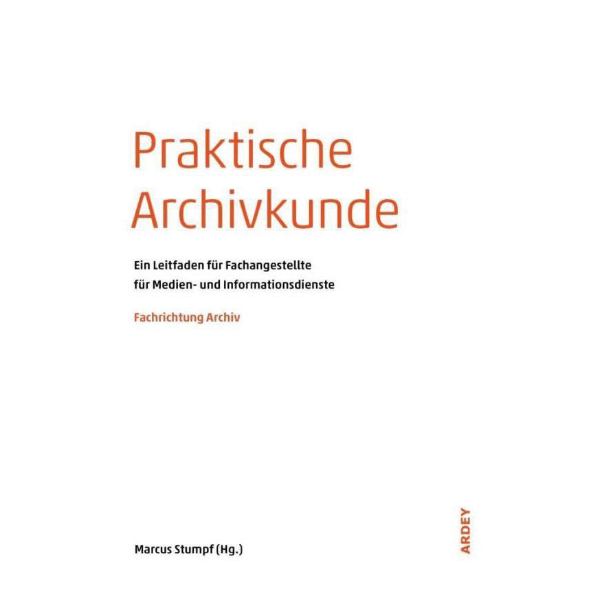Praktische Archivkunde - Ein Leitfaden für Fachangestellte für Medien- und Informationsdienste