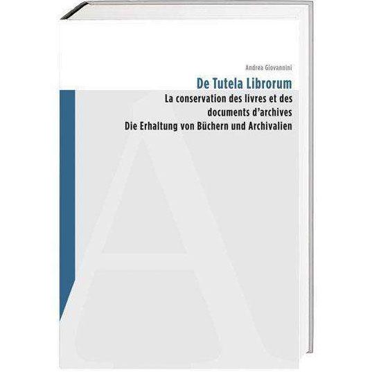 De Tutela Librorum - Die Erhaltung von Büchern und Archivalien