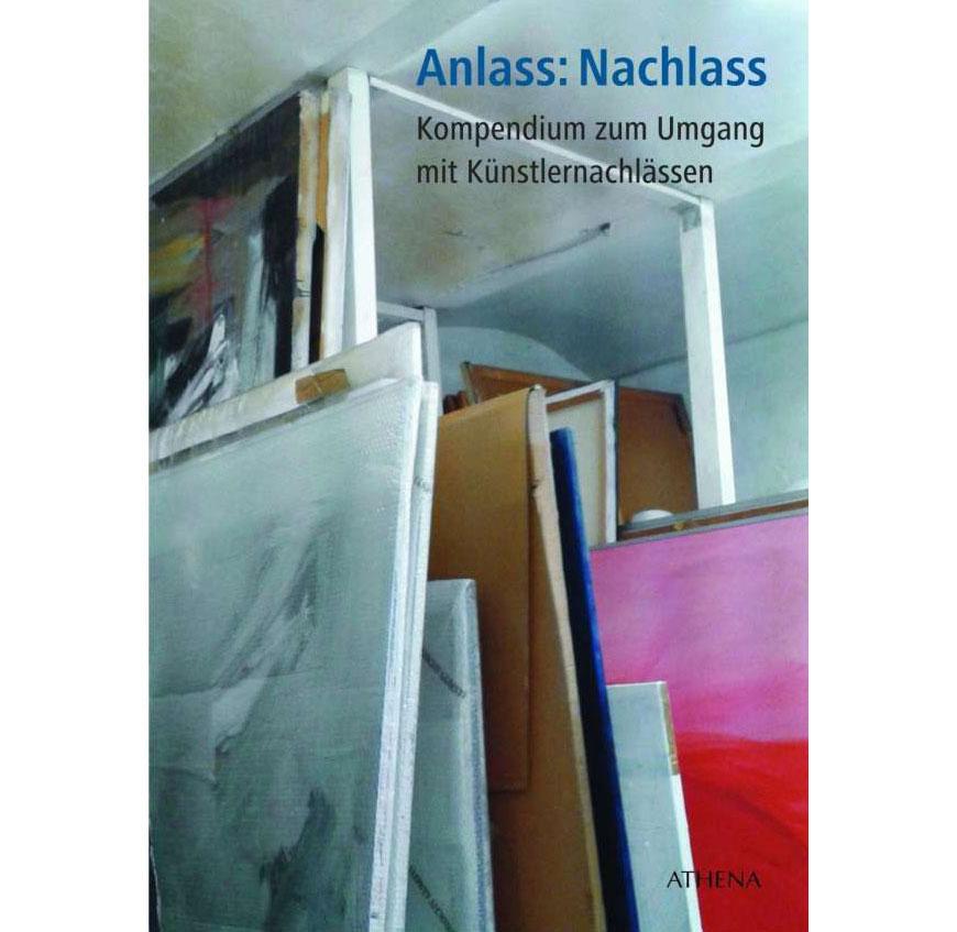 Anlass: Nachlass - Kompendium zum Umgang mit Künstlernachlässen